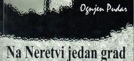 """НОВИ РОМАН ОГЊЕНА ПУДАРА: """"На Неретви један град"""""""